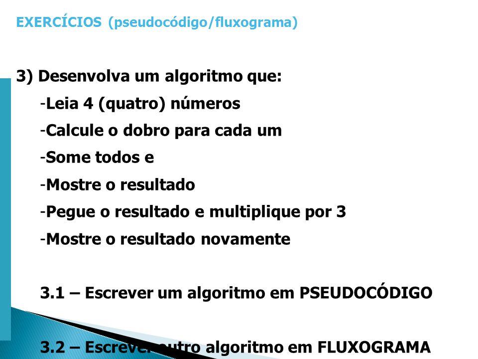 Escola Superior de Tecnologia de Tomar – Departamento de Eng. Informática EXERCÍCIOS (pseudocódigo/fluxograma) 3) Desenvolva um algoritmo que: -Leia 4