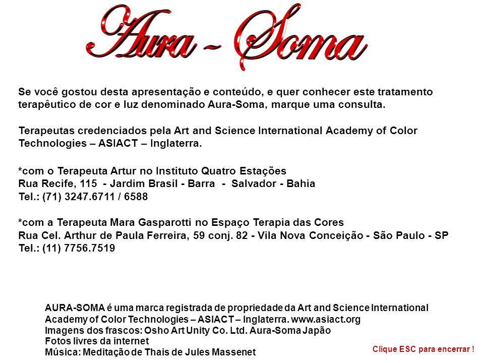 Se você gostou desta apresentação e conteúdo, e quer conhecer este tratamento terapêutico de cor e luz denominado Aura-Soma, marque uma consulta.