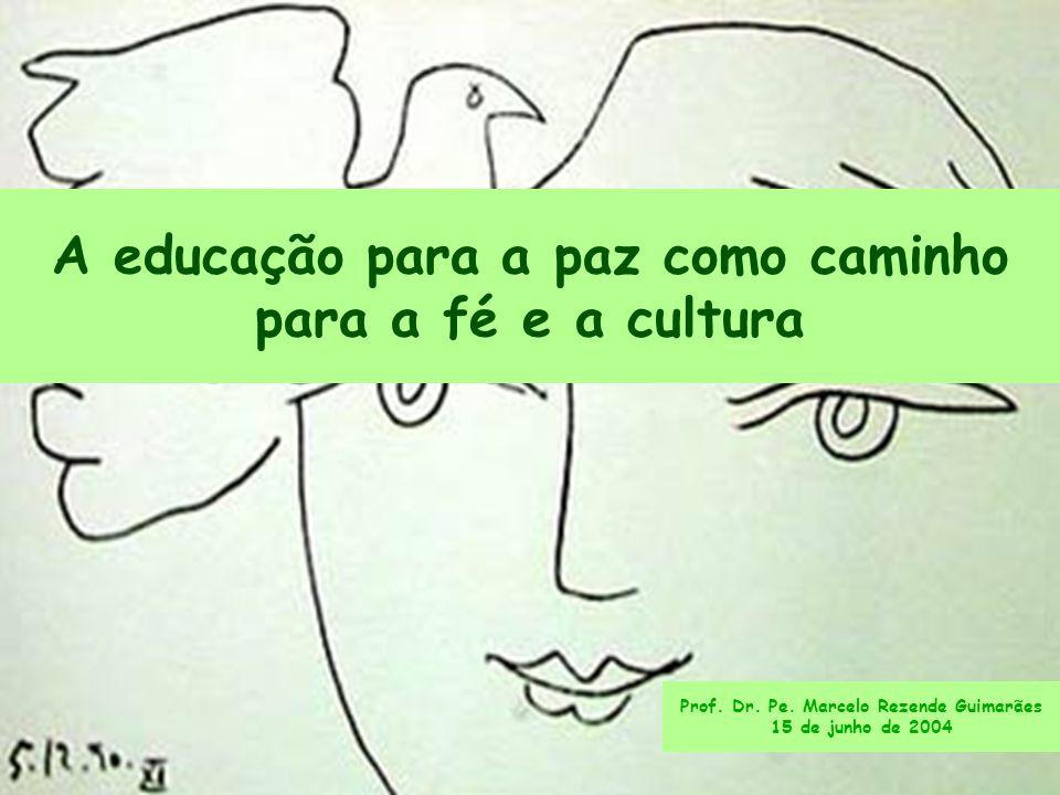 1 Prof. Dr. Pe. Marcelo Rezende Guimarães 15 de junho de 2004 A educação para a paz como caminho para a fé e a cultura