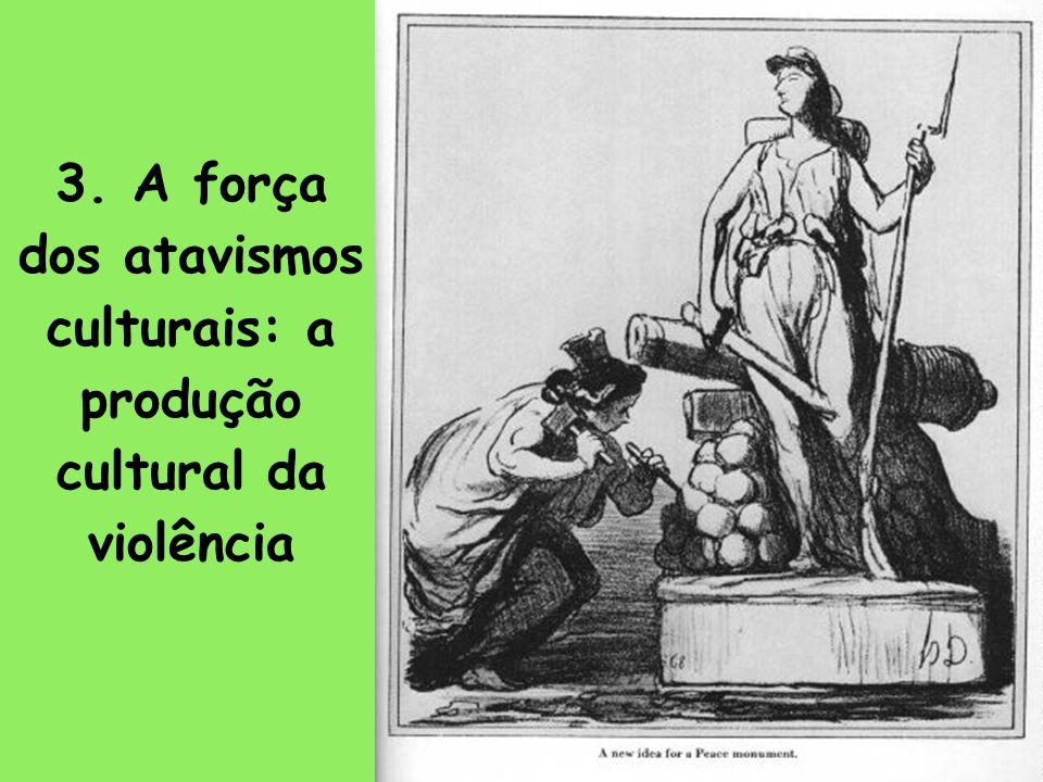 11 3. A força dos atavismos culturais: a produção cultural da violência