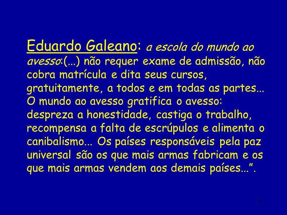 12 Eduardo Galeano: a escola do mundo ao avesso:(...) não requer exame de admissão, não cobra matrícula e dita seus cursos, gratuitamente, a todos e e
