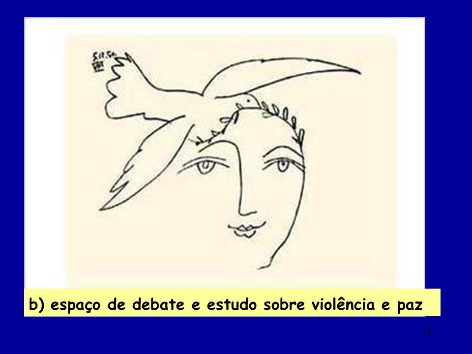 19 b) espaço de debate e estudo sobre violência e paz