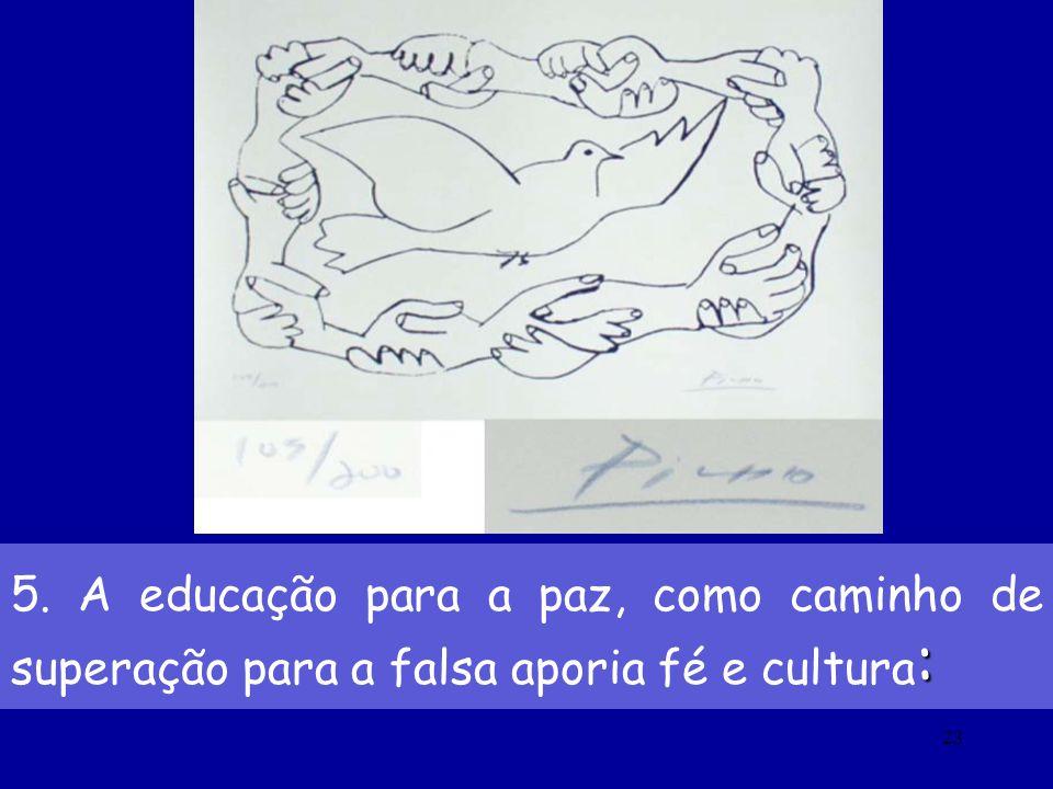 23 : 5. A educação para a paz, como caminho de superação para a falsa aporia fé e cultura :