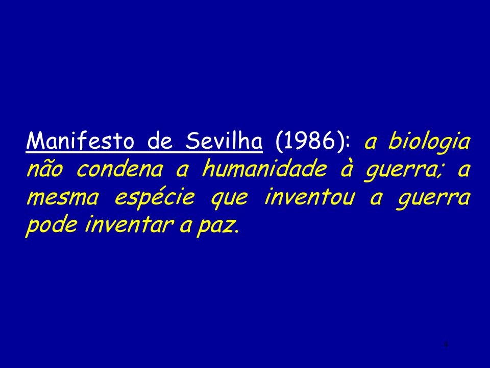 4 Manifesto de Sevilha (1986): a biologia não condena a humanidade à guerra; a mesma espécie que inventou a guerra pode inventar a paz.