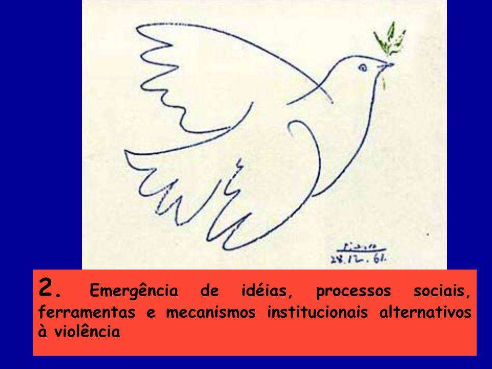 6 2. Emergência de idéias, processos sociais, ferramentas e mecanismos institucionais alternativos à violência