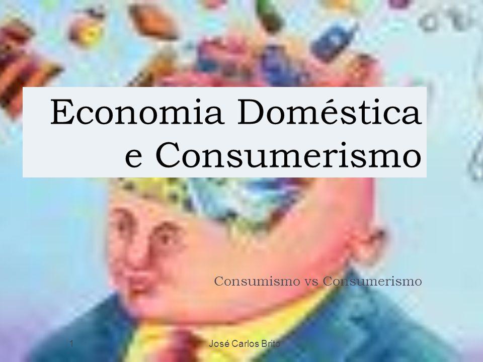 Economia Doméstica e Consumerismo Consumismo vs Consumerismo José Carlos Brito1