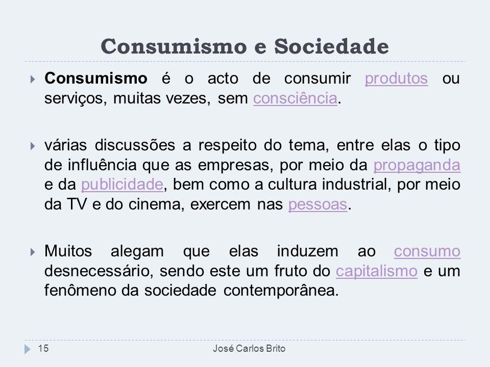 Consumismo e Sociedade Consumismo é o acto de consumir produtos ou serviços, muitas vezes, sem consciência.produtosconsciência várias discussões a res