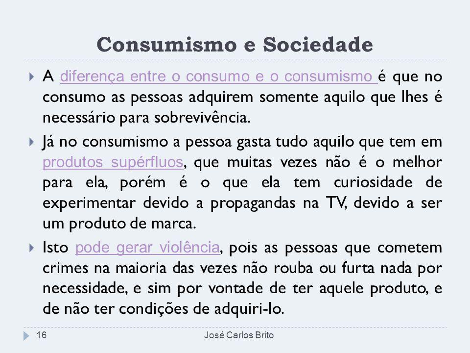 Consumismo e Sociedade A diferença entre o consumo e o consumismo é que no consumo as pessoas adquirem somente aquilo que lhes é necessário para sobre