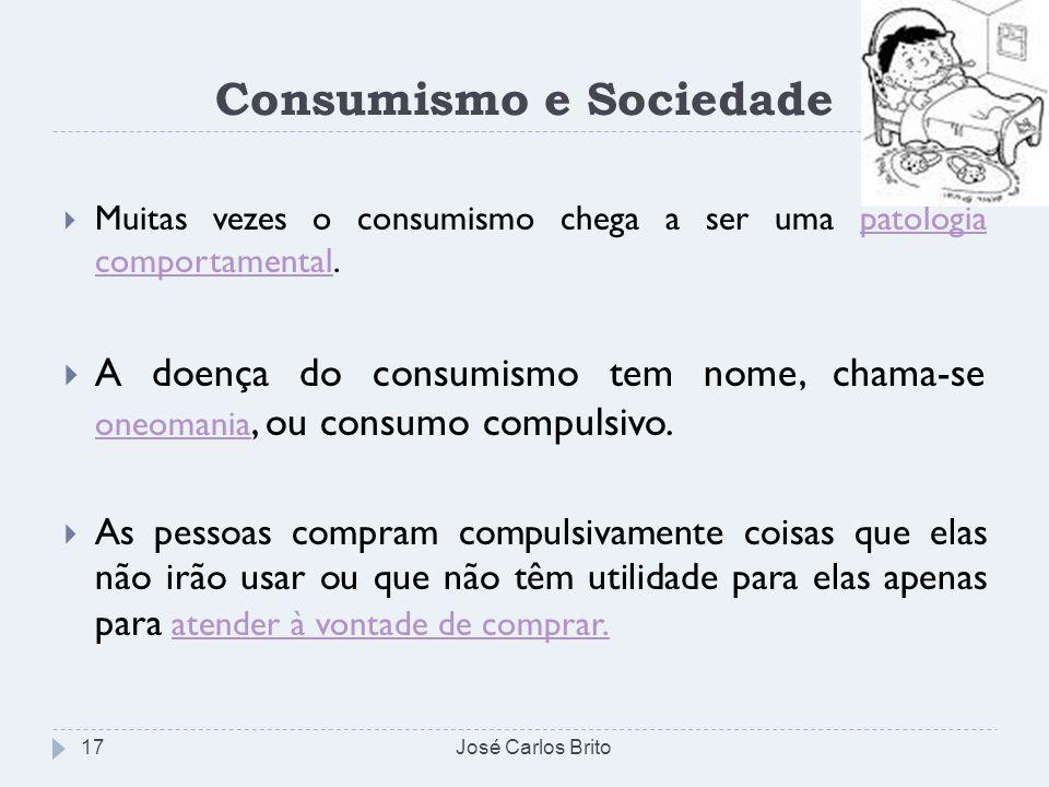 Consumismo e Sociedade Muitas vezes o consumismo chega a ser uma patologia comportamental.patologia comportamental A doença do consumismo tem nome, ch