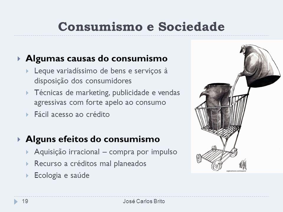 Consumismo e Sociedade Algumas causas do consumismo Leque variadíssimo de bens e serviços à disposição dos consumidores Técnicas de marketing, publici