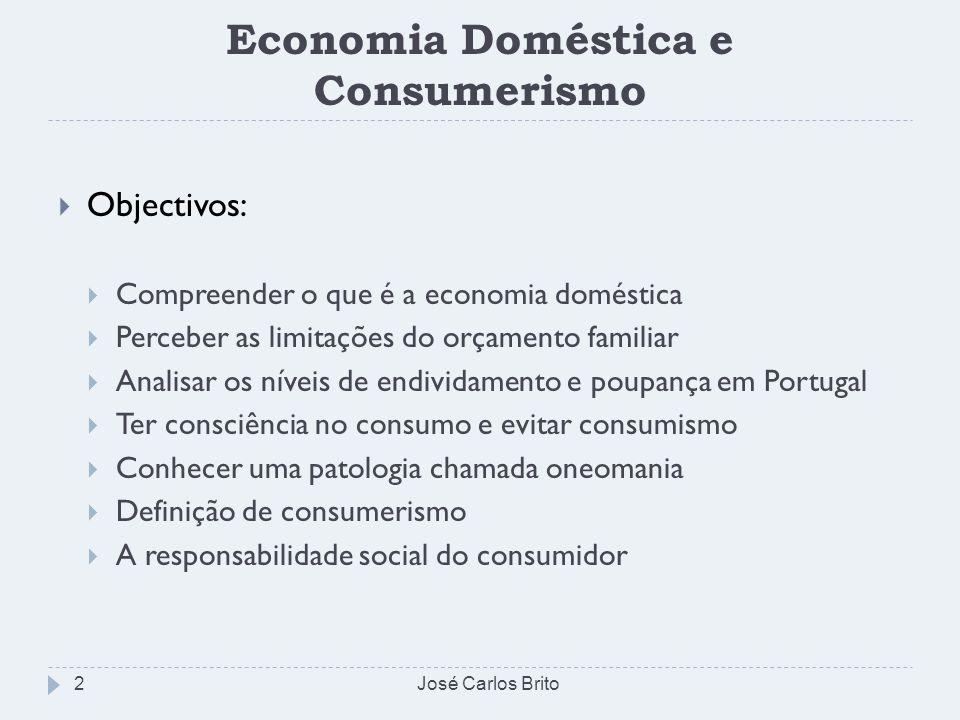 Economia Doméstica e Consumerismo Objectivos: Compreender o que é a economia doméstica Perceber as limitações do orçamento familiar Analisar os níveis