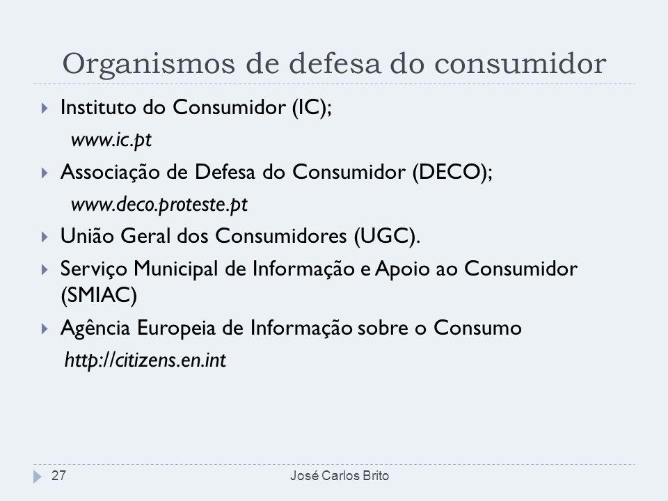Organismos de defesa do consumidor José Carlos Brito27 Instituto do Consumidor (IC); www.ic.pt Associação de Defesa do Consumidor (DECO); www.deco.pro