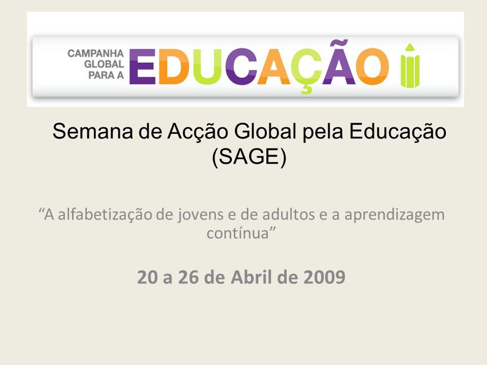Semana de Acção Global pela Educação (SAGE) A alfabetização de jovens e de adultos e a aprendizagem contínua 20 a 26 de Abril de 2009