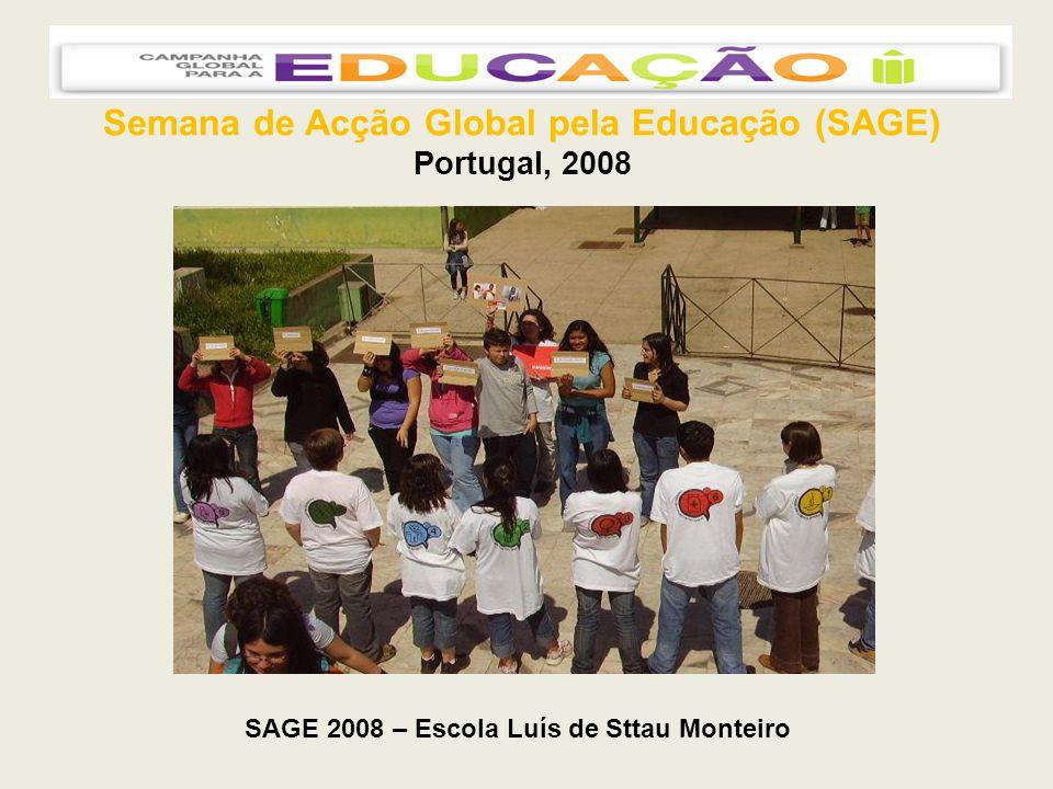 Semana de Acção Global pela Educação (SAGE) Portugal, 2008 SAGE 2008 – Escola Luís de Sttau Monteiro
