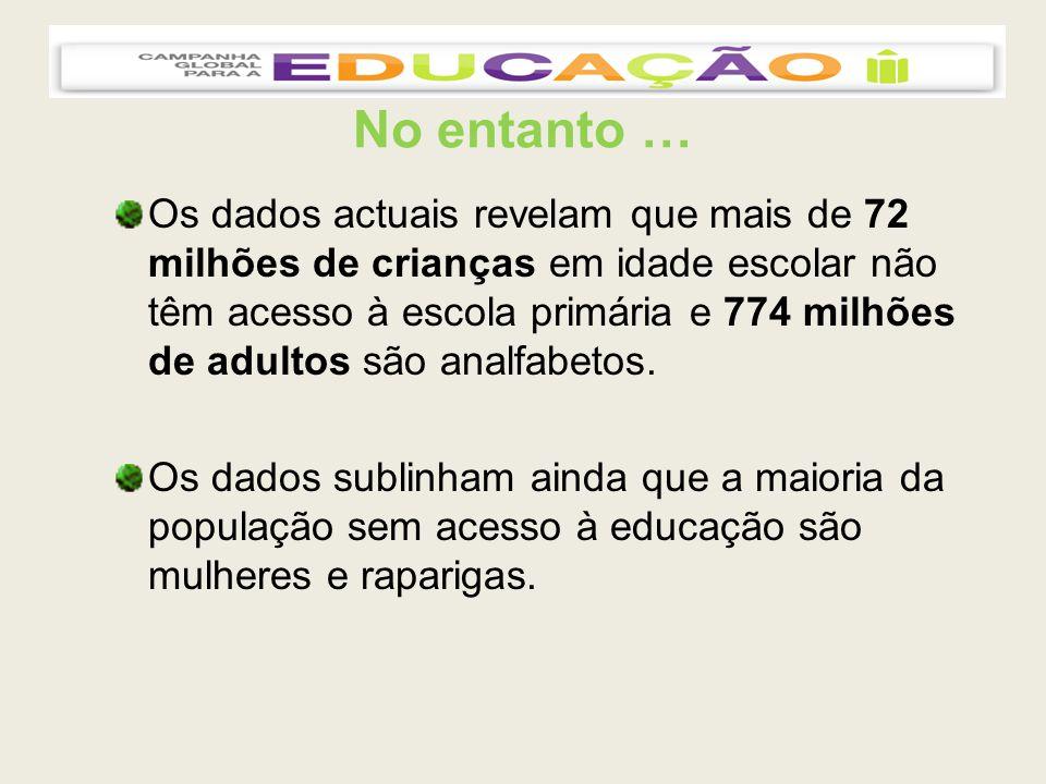 No entanto … Os dados actuais revelam que mais de 72 milhões de crianças em idade escolar não têm acesso à escola primária e 774 milhões de adultos são analfabetos.