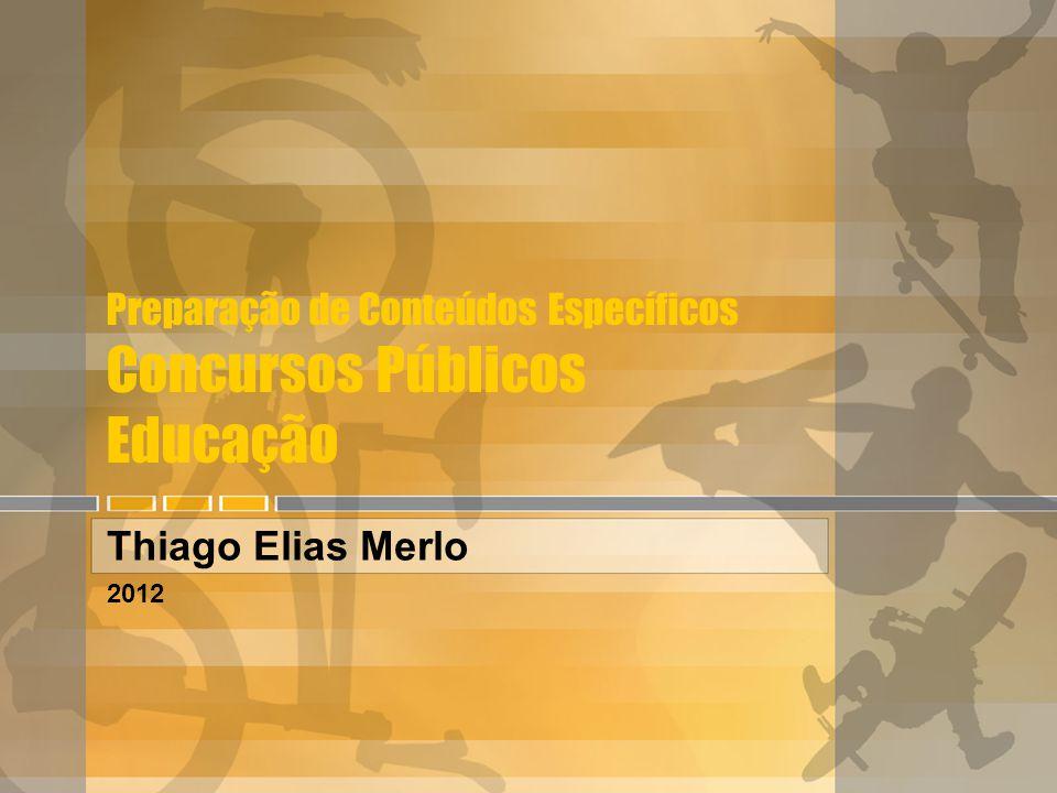 Preparação de Conteúdos Específicos Concursos Públicos Educação Thiago Elias Merlo 2012