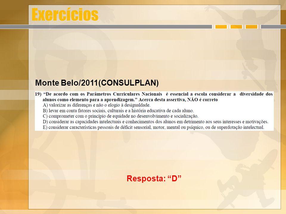 Exercícios Monte Belo/2011(CONSULPLAN) Resposta: D