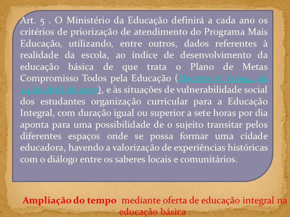 Projeto de Lei 8.035 (PNE 2011/20) Ampliação da jornada escolar; Meta 6: oferecer educação de tempo integral e, 50% das escolas públicas de educação básica em jornada de 7 ou mais horas diárias.
