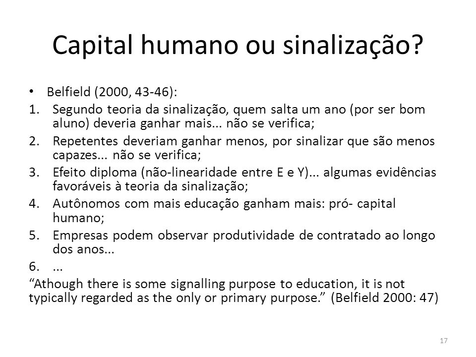 Capital humano ou sinalização? Belfield (2000, 43-46): 1.Segundo teoria da sinalização, quem salta um ano (por ser bom aluno) deveria ganhar mais... n