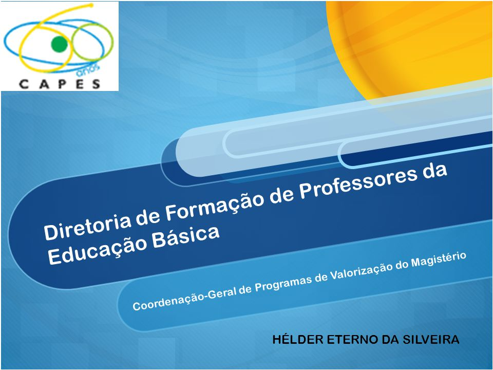 Diretoria de Formação de Professores da Educação Básica Coordenação-Geral de Programas de Valorização do Magistério HÉLDER ETERNO DA SILVEIRA