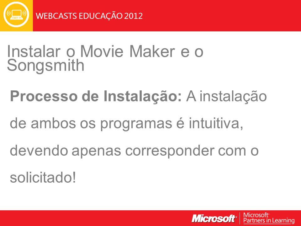 WEBCASTS EDUCAÇÃO 2012 Instalar o Movie Maker e o Songsmith Processo de Instalação: A instalação de ambos os programas é intuitiva, devendo apenas cor