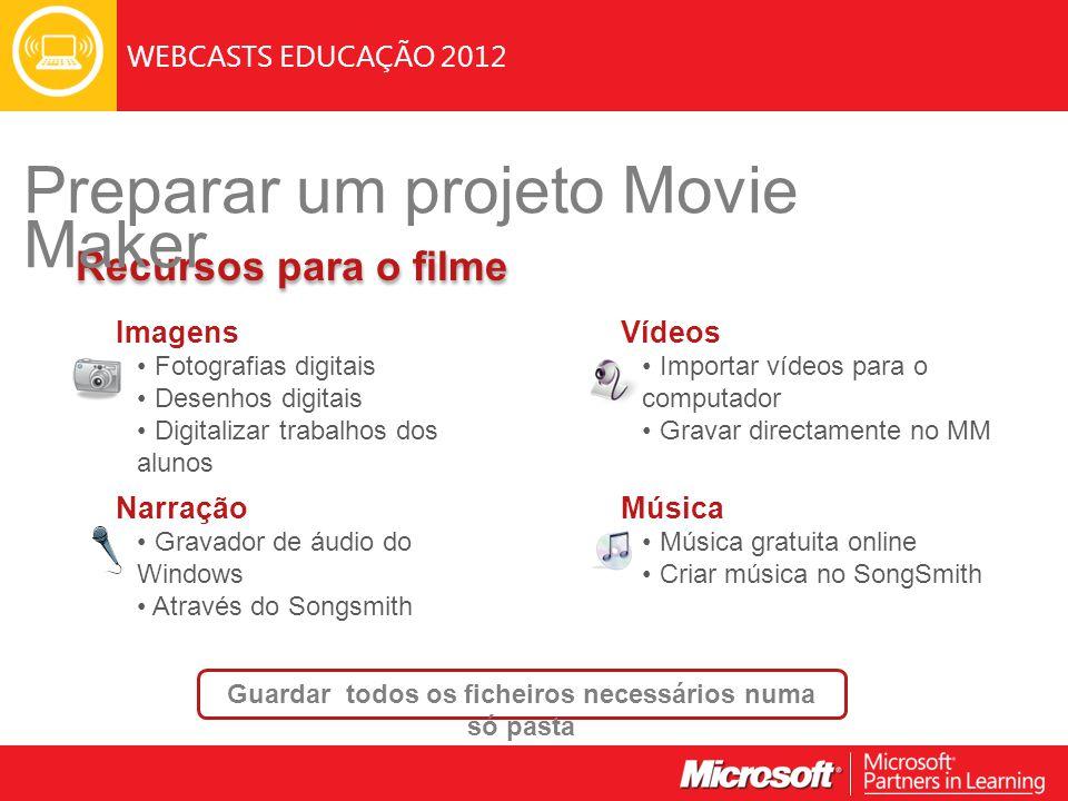 WEBCASTS EDUCAÇÃO 2012 Recursos para o filme Guardar todos os ficheiros necessários numa só pasta Imagens Fotografias digitais Desenhos digitais Digit
