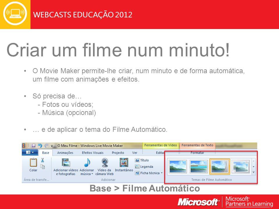 WEBCASTS EDUCAÇÃO 2012 Criar um filme num minuto! O Movie Maker permite-lhe criar, num minuto e de forma automática, um filme com animações e efeitos.