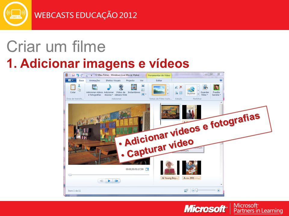 WEBCASTS EDUCAÇÃO 2012 Adicionar vídeos e fotografias Adicionar vídeos e fotografias Capturar vídeo Capturar vídeo Criar um filme 1. Adicionar imagens