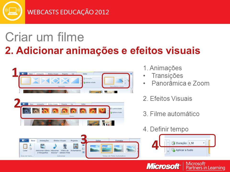 WEBCASTS EDUCAÇÃO 2012 1. Animações Transições Panorâmica e Zoom 2. Efeitos Visuais 3. Filme automático 4. Definir tempo Criar um filme 2. Adicionar a