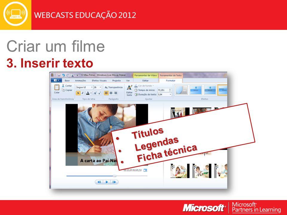 WEBCASTS EDUCAÇÃO 2012 Títulos Títulos Legendas Legendas Ficha técnica Ficha técnica Criar um filme 3. Inserir texto