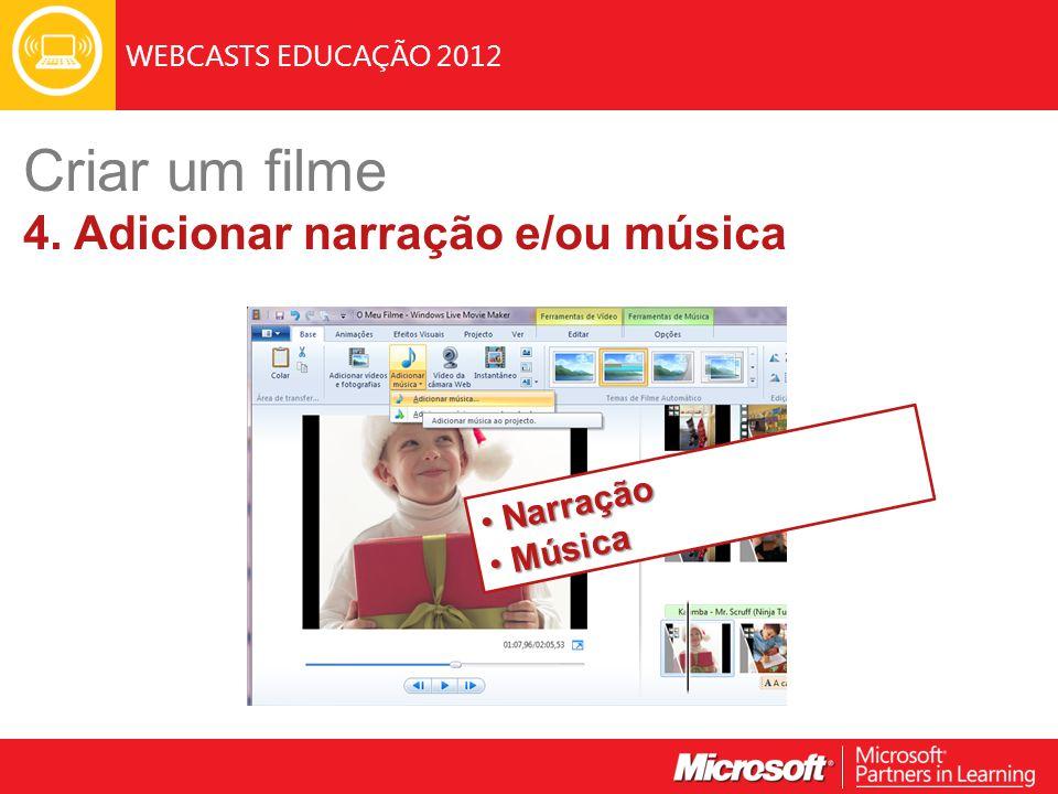 WEBCASTS EDUCAÇÃO 2012 Criar um filme 4. Adicionar narração e/ou música Narração Narração Música Música