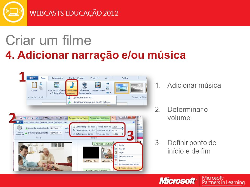 WEBCASTS EDUCAÇÃO 2012 Criar um filme 4. Adicionar narração e/ou música 1.Adicionar música 2.Determinar o volume 3.Definir ponto de início e de fim