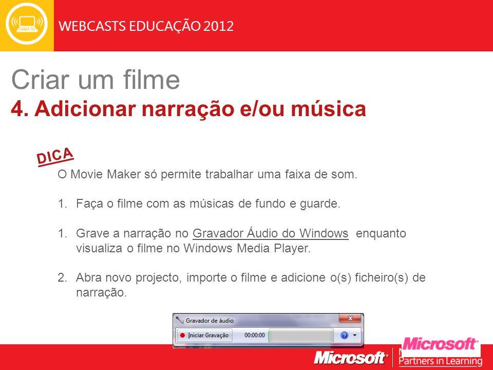 WEBCASTS EDUCAÇÃO 2012 O Movie Maker só permite trabalhar uma faixa de som. 1.Faça o filme com as músicas de fundo e guarde. 1.Grave a narração no Gra