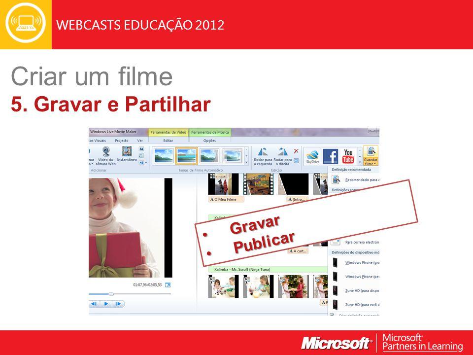 WEBCASTS EDUCAÇÃO 2012 Criar um filme 5. Gravar e Partilhar Gravar Gravar Publicar Publicar