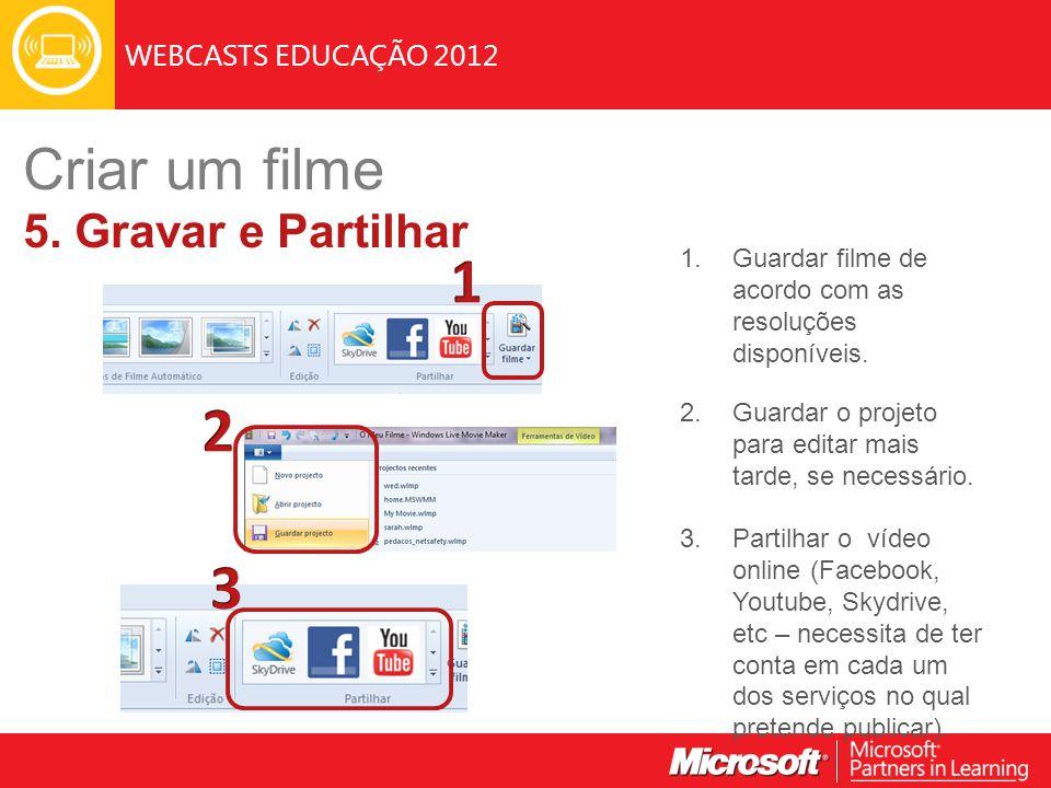 WEBCASTS EDUCAÇÃO 2012 1.Guardar filme de acordo com as resoluções disponíveis. 2.Guardar o projeto para editar mais tarde, se necessário. 3.Partilhar