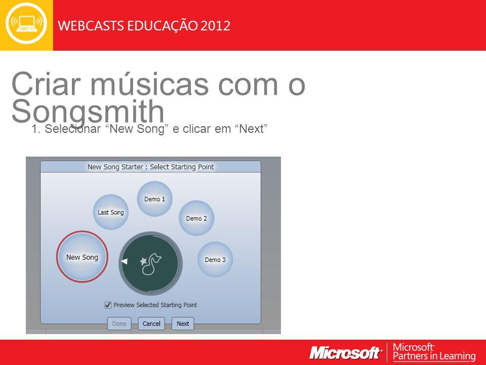 WEBCASTS EDUCAÇÃO 2012 Criar músicas com o Songsmith 1. Selecionar New Song e clicar em Next