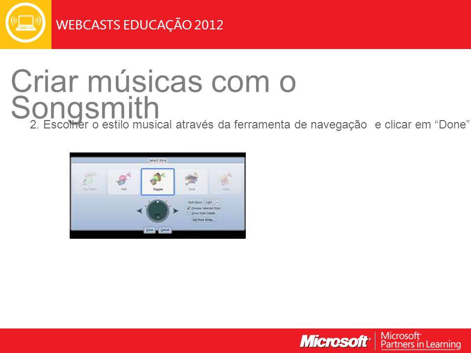 WEBCASTS EDUCAÇÃO 2012 Criar músicas com o Songsmith 2. Escolher o estilo musical através da ferramenta de navegação e clicar em Done