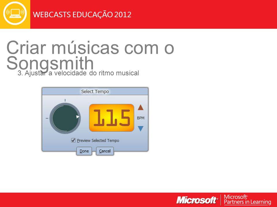 WEBCASTS EDUCAÇÃO 2012 Criar músicas com o Songsmith 3. Ajustar a velocidade do ritmo musical