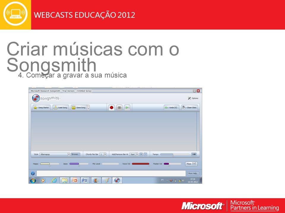 WEBCASTS EDUCAÇÃO 2012 Criar músicas com o Songsmith 4. Começar a gravar a sua música