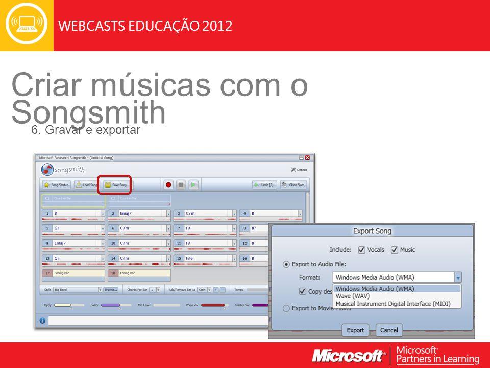 WEBCASTS EDUCAÇÃO 2012 Criar músicas com o Songsmith 6. Gravar e exportar