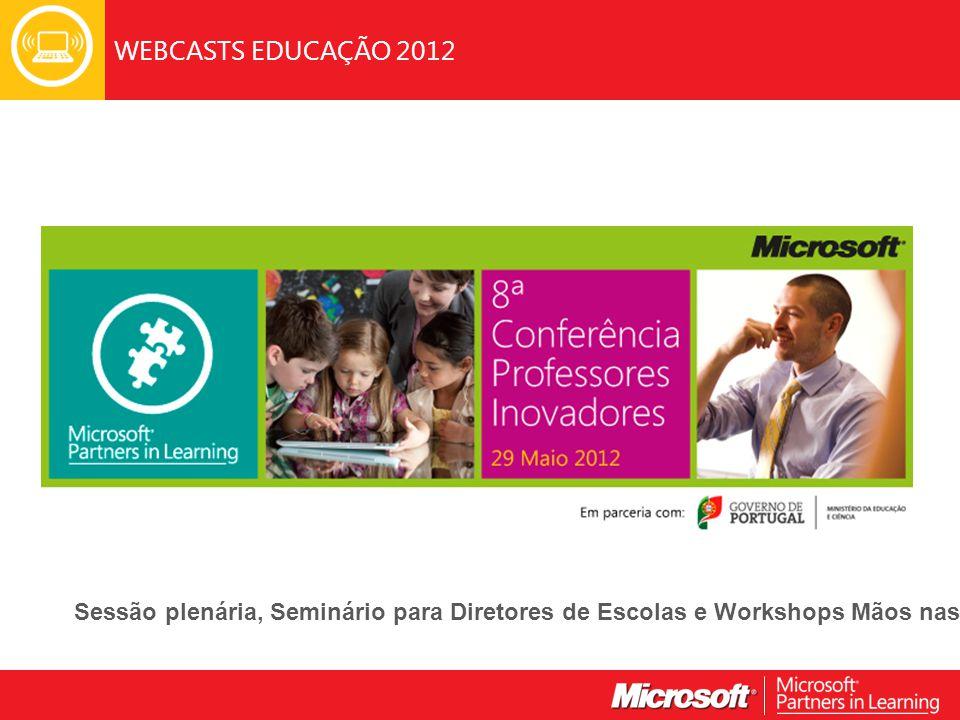 WEBCASTS EDUCAÇÃO 2012 Sessão plenária, Seminário para Diretores de Escolas e Workshops Mãos nas Teclas.