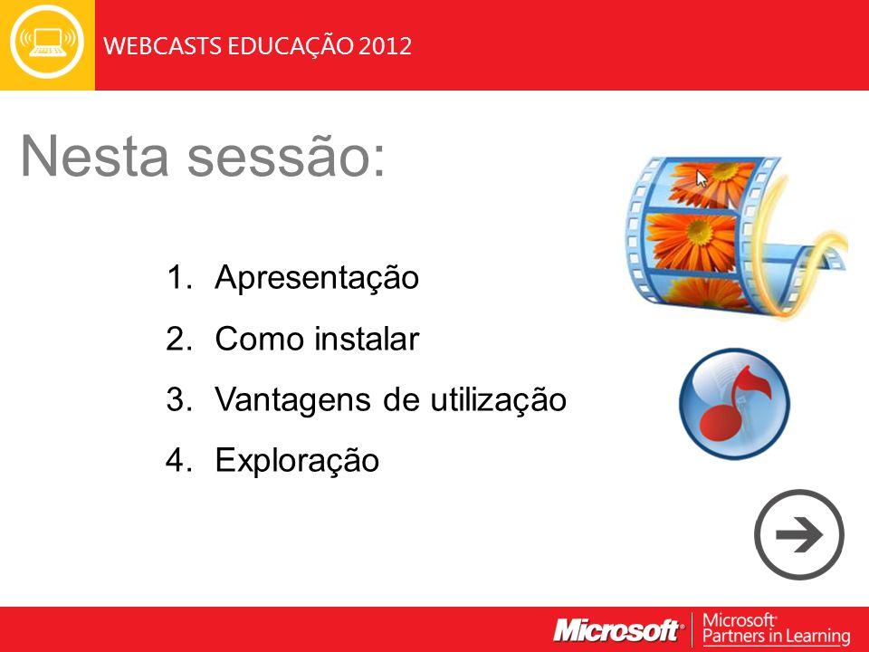 WEBCASTS EDUCAÇÃO 2012 Nesta sessão: 1.Apresentação 2.Como instalar 3.Vantagens de utilização 4.Exploração