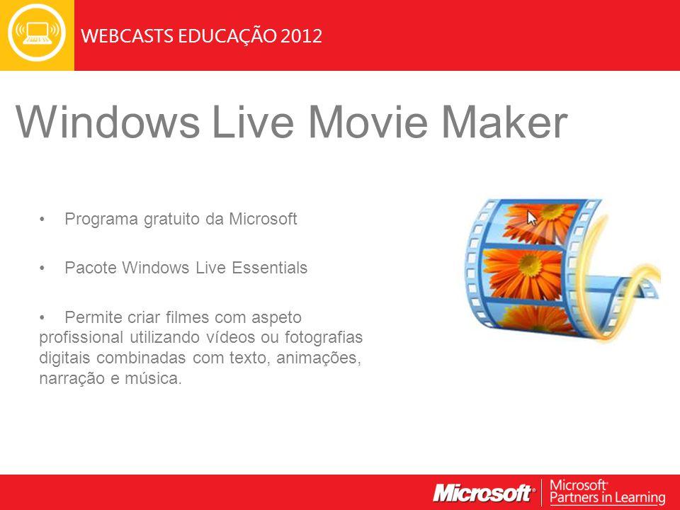 WEBCASTS EDUCAÇÃO 2012 Windows Live Movie Maker Programa gratuito da Microsoft Pacote Windows Live Essentials Permite criar filmes com aspeto profissi