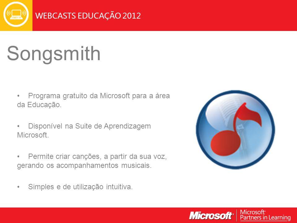 WEBCASTS EDUCAÇÃO 2012 Songsmith Programa gratuito da Microsoft para a área da Educação. Disponível na Suite de Aprendizagem Microsoft. Permite criar