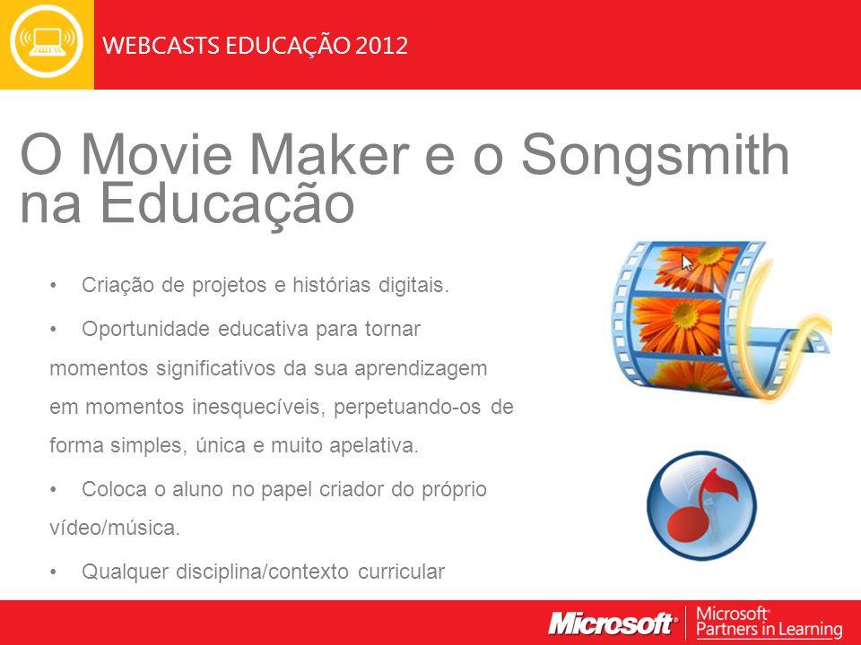 WEBCASTS EDUCAÇÃO 2012 O Movie Maker e o Songsmith na Educação Criação de projetos e histórias digitais. Oportunidade educativa para tornar momentos s
