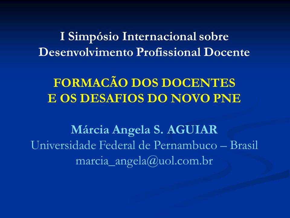 I Simpósio Internacional sobre Desenvolvimento Profissional Docente FORMACÃO DOS DOCENTES E OS DESAFIOS DO NOVO PNE Márcia Angela S. AGUIAR Universida