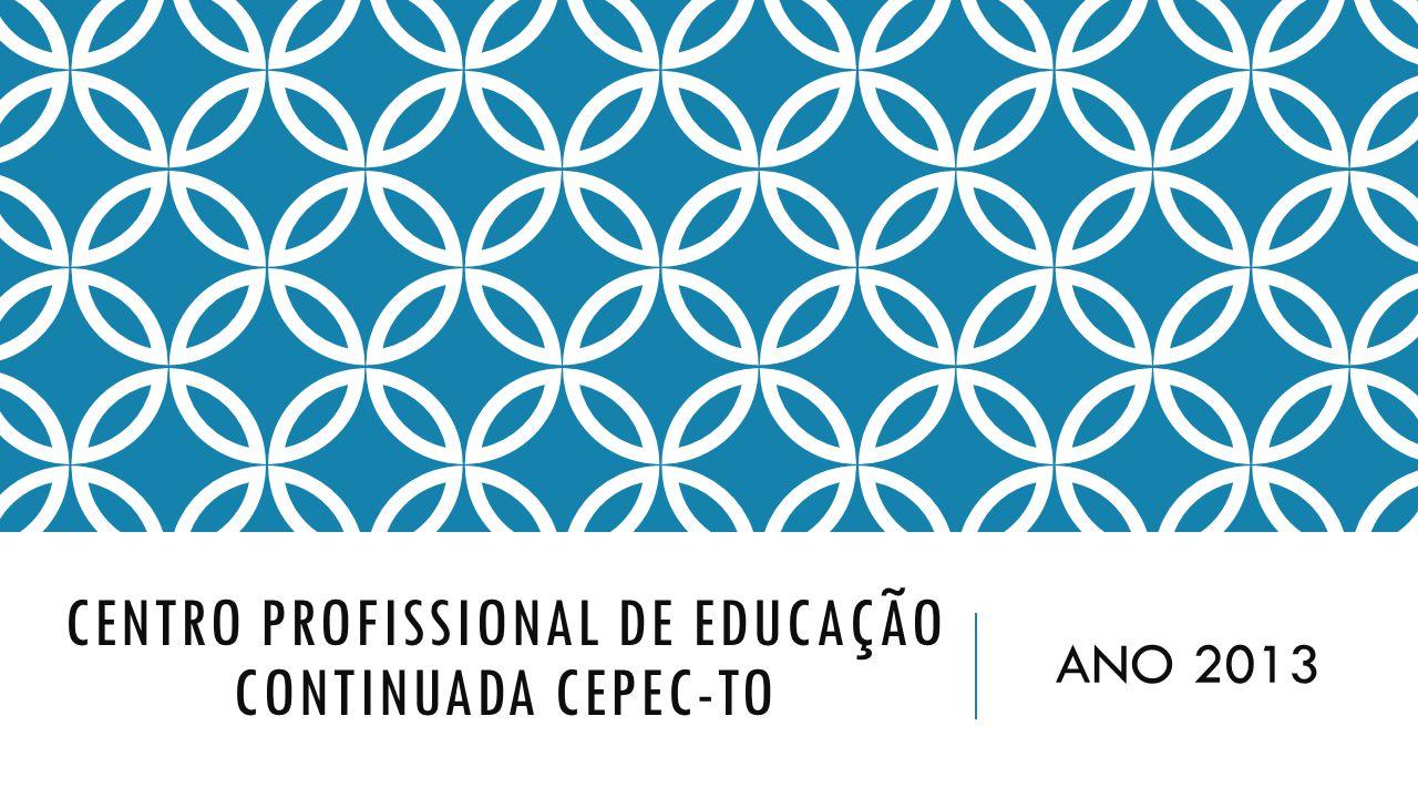 CENTRO PROFISSIONAL DE EDUCAÇÃO CONTINUADA CEPEC-TO ANO 2013
