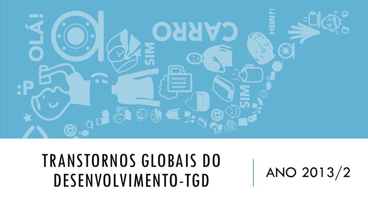 TRANSTORNOS GLOBAIS DO DESENVOLVIMENTO-TGD ANO 2013/2