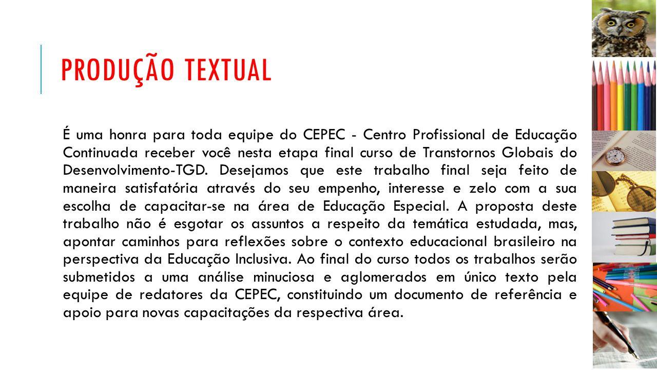 PRODUÇÃO TEXTUAL É uma honra para toda equipe do CEPEC - Centro Profissional de Educação Continuada receber você nesta etapa final curso de Transtorno
