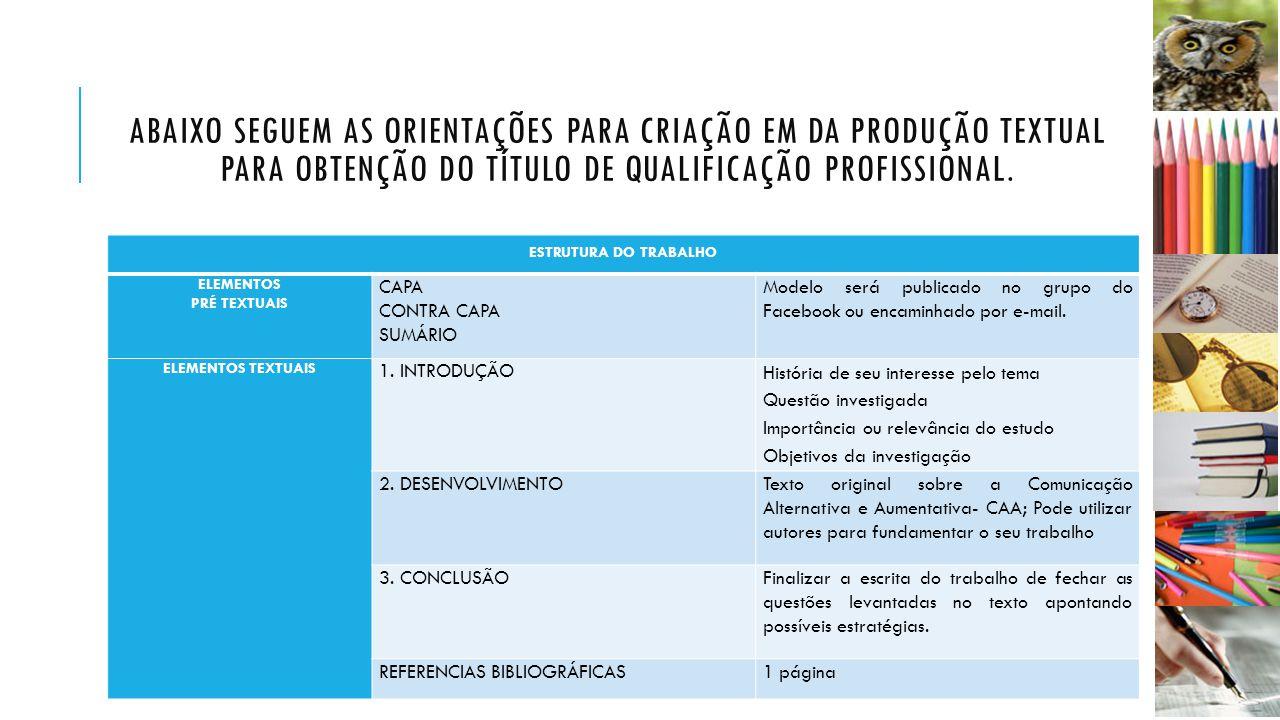 ABAIXO SEGUEM AS ORIENTAÇÕES PARA CRIAÇÃO EM DA PRODUÇÃO TEXTUAL PARA OBTENÇÃO DO TÍTULO DE QUALIFICAÇÃO PROFISSIONAL. ESTRUTURA DO TRABALHO ELEMENTOS